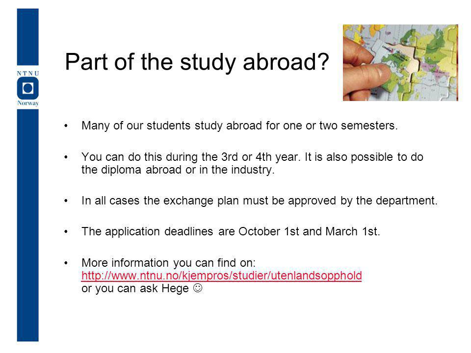 Part of the study abroad? Many of our students study abroad for one or two semesters. You can do this during the 3rd or 4th year. It is also possible