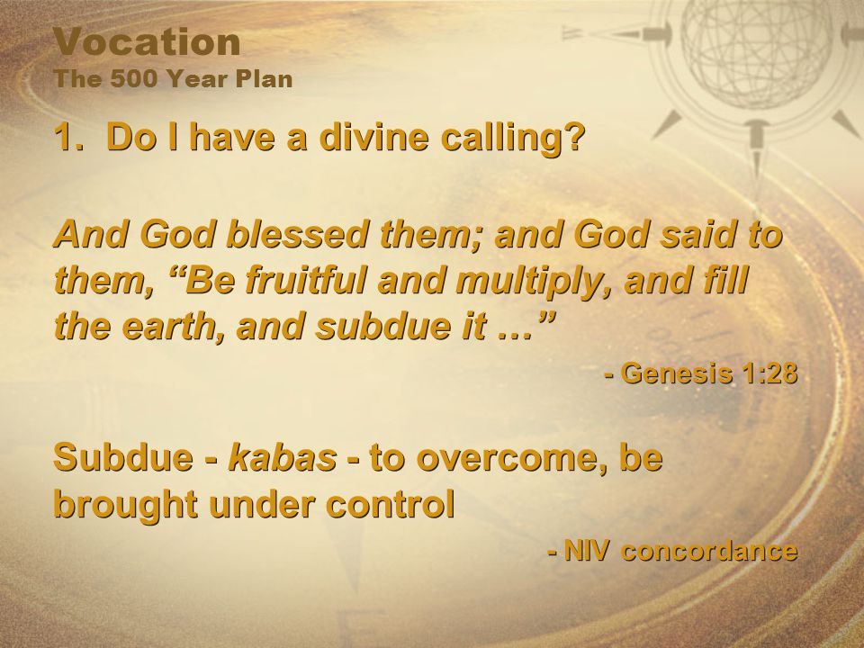 Vocation The 500 Year Plan 1. Do I have a divine calling.