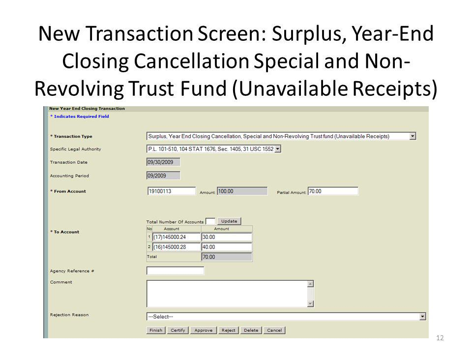 12 New Transaction Screen: Surplus, Year-End Closing Cancellation Special and Non- Revolving Trust Fund (Unavailable Receipts)