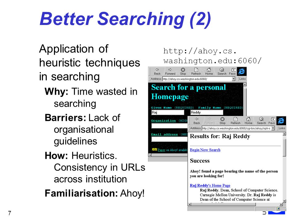 7 Better Searching (2) Application of heuristic techniques in searching Why: Time wasted in searching Barriers: Lack of organisational guidelines How: Heuristics.