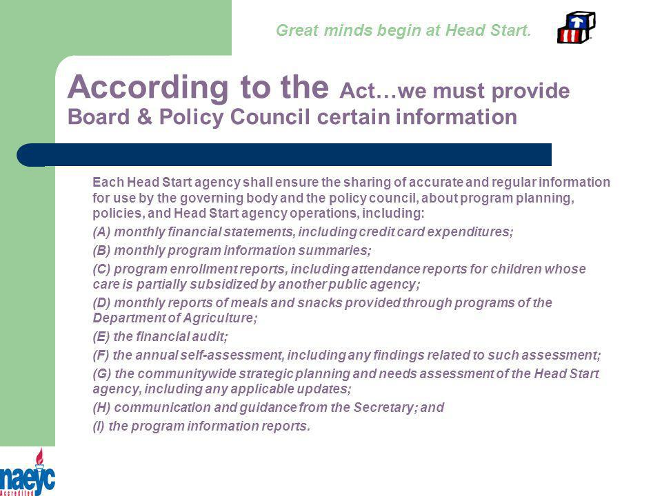According to the Act…we must provide Board & Policy Council certain information Great minds begin at Head Start.