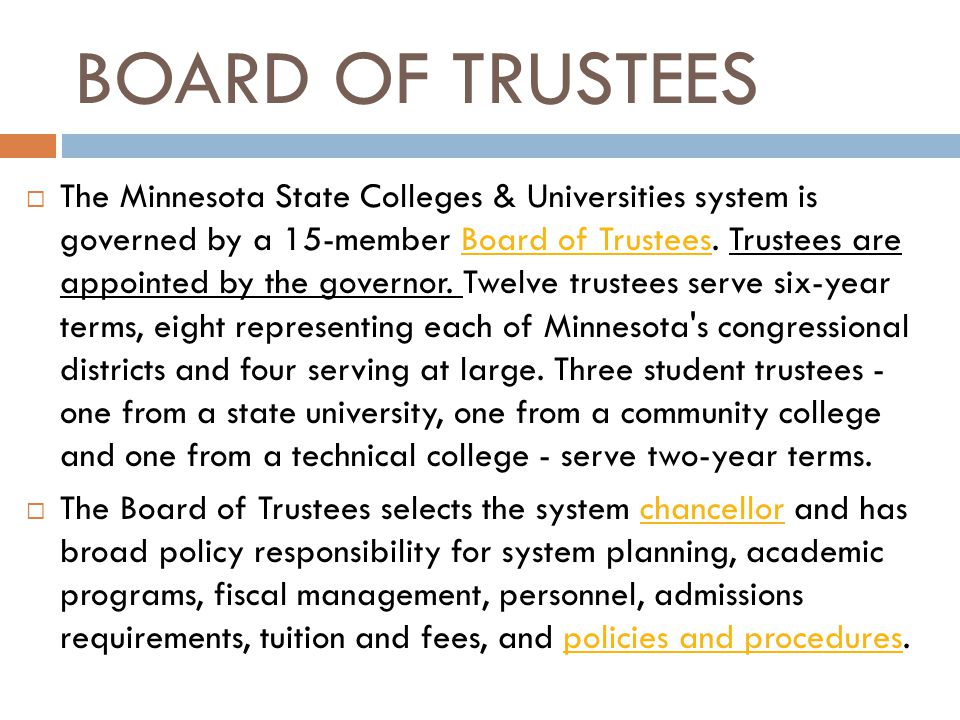 BOARD OF TRUSTEES The Minnesota State Colleges & Universities system is governed by a 15-member Board of Trustees.