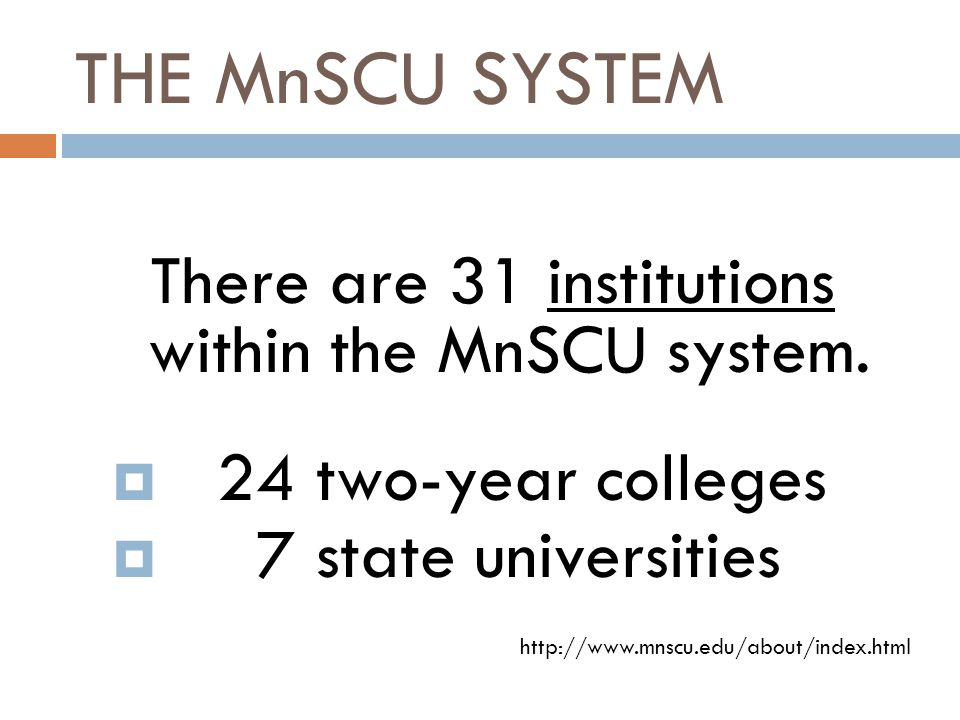 THE MnSCU SYSTEM There are 31 institutions within the MnSCU system.