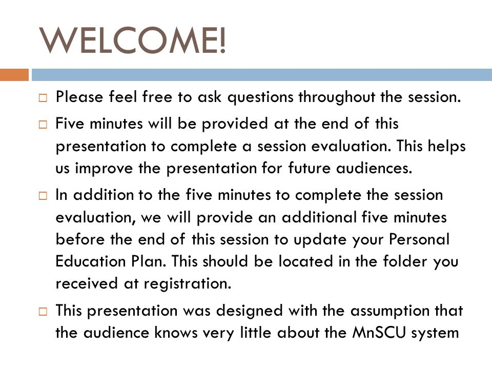 OBJECTIVES At the end of this session… Participants will have familiarity with the organizational structure of the MnSCU system Participants will have knowledge on the number of ABE consortia that are partnering with MnSCU institutions Participants will have a basic understanding of some of the MnSCU policies that have a particular impact on Adult Basic Education learners