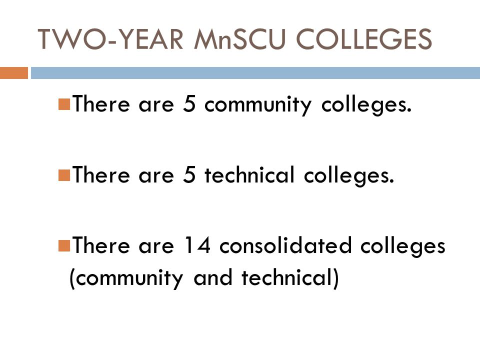 TWO-YEAR MnSCU COLLEGES There are 5 community colleges.