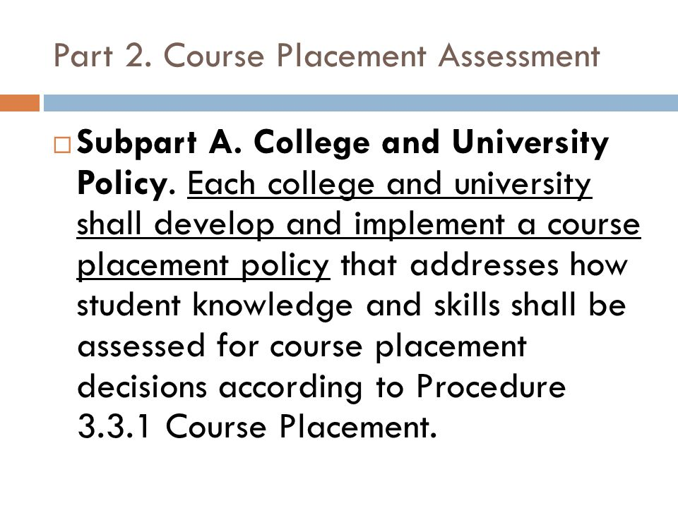 Part 2. Course Placement Assessment Subpart A. College and University Policy.