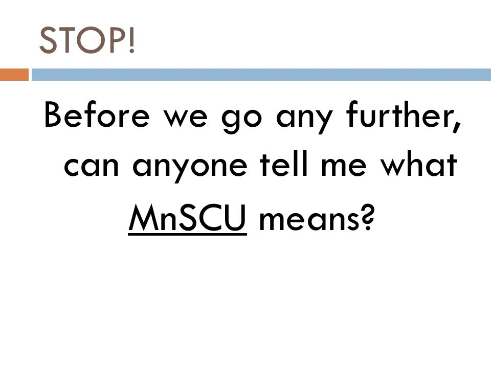 STOP! Before we go any further, can anyone tell me what MnSCU means