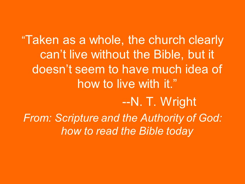 Taken as a whole, the church clearly cant live without the Bible, but it doesnt seem to have much idea of how to live with it.