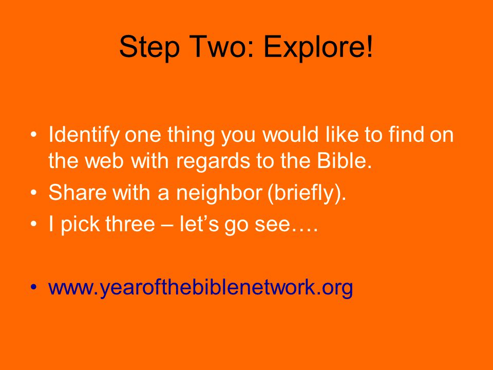 Step Two: Explore. Identify one thing you would like to find on the web with regards to the Bible.