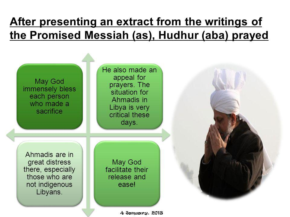 After presenting an extract from the writings of the Promised Messiah (as), Hudhur (aba) prayed May God immensely bless each person who made a sacrifice He also made an appeal for prayers.