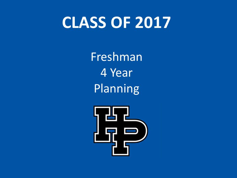 CLASS OF 2017 Freshman 4 Year Planning