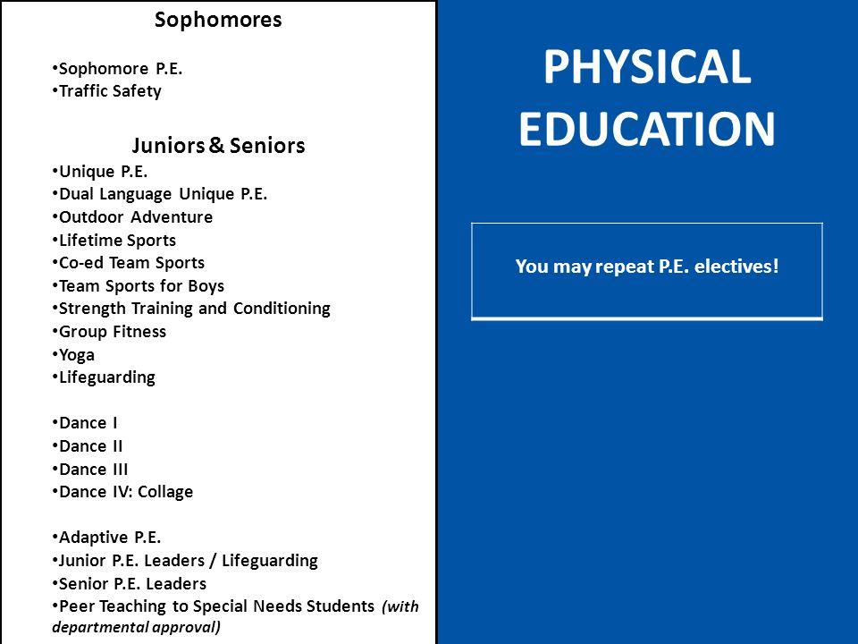 PHYSICAL EDUCATION Sophomores Sophomore P.E.Traffic Safety Juniors & Seniors Unique P.E.
