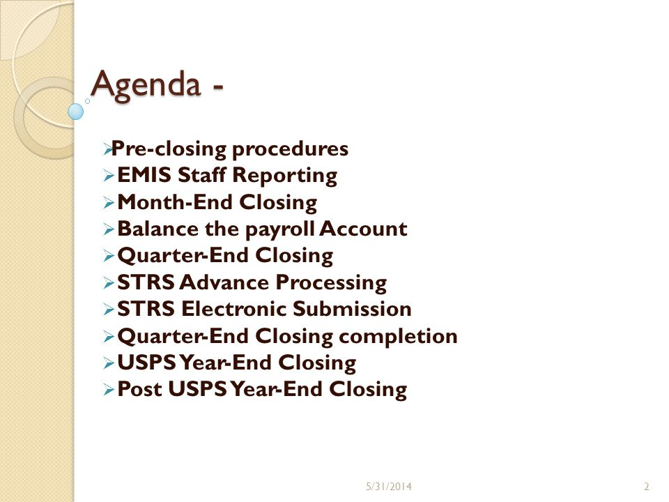 Agenda - Pre-closing procedures EMIS Staff Reporting Month-End Closing Balance the payroll Account Quarter-End Closing STRS Advance Processing STRS El