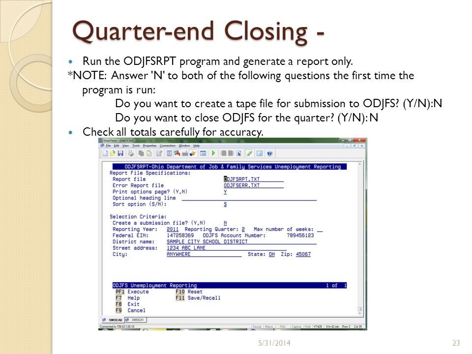Quarter-end Closing - Run the ODJFSRPT program and generate a report only. *NOTE: Answer 'N' to both of the following questions the first time the pro