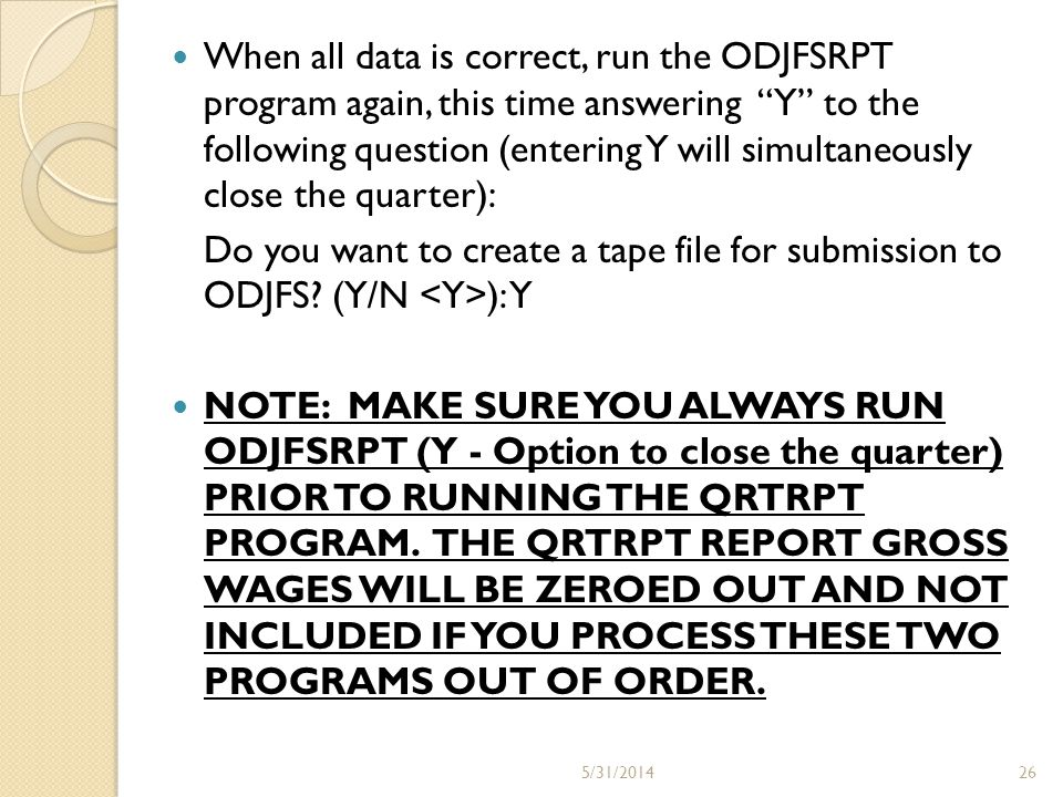 When all data is correct, run the ODJFSRPT program again, this time answering Y to the following question (entering Y will simultaneously close the qu