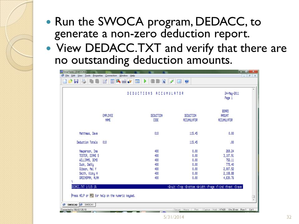 Run the SWOCA program, DEDACC, to generate a non-zero deduction report. View DEDACC.TXT and verify that there are no outstanding deduction amounts. 32