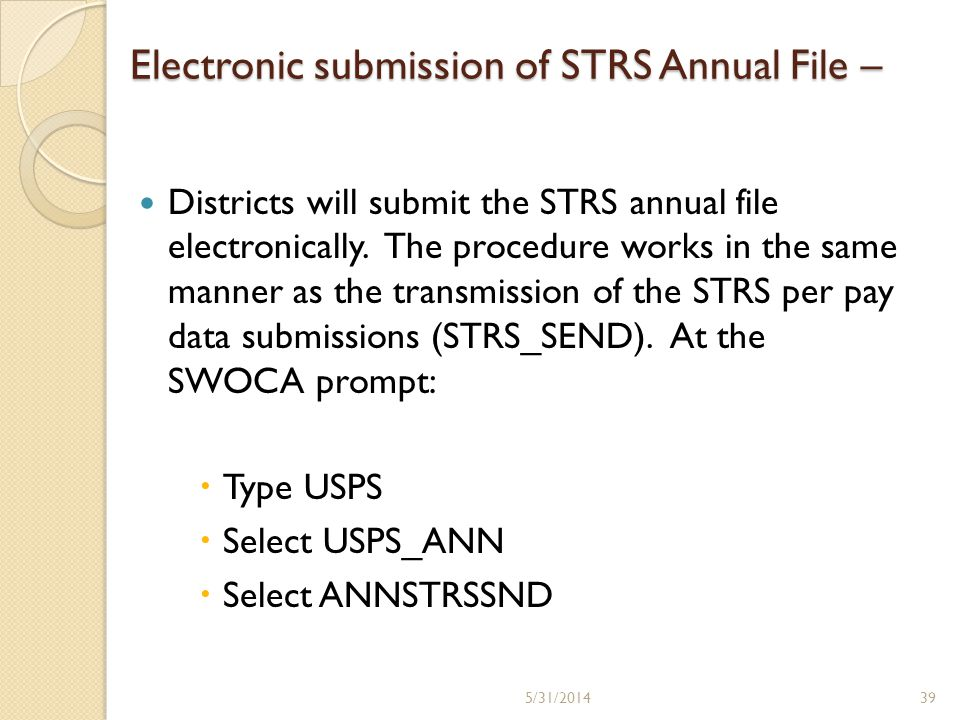 Electronic submission of STRS Annual File – Districts will submit the STRS annual file electronically. The procedure works in the same manner as the t