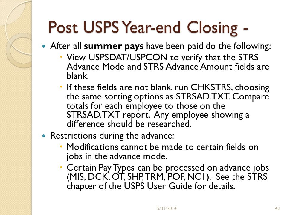 Post USPS Year-end Closing - After all summer pays have been paid do the following: View USPSDAT/USPCON to verify that the STRS Advance Mode and STRS