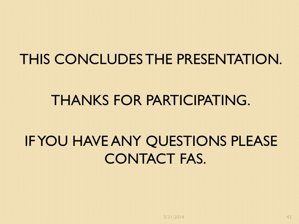 THIS CONCLUDES THE PRESENTATION. THANKS FOR PARTICIPATING. IF YOU HAVE ANY QUESTIONS PLEASE CONTACT FAS. 435/31/2014