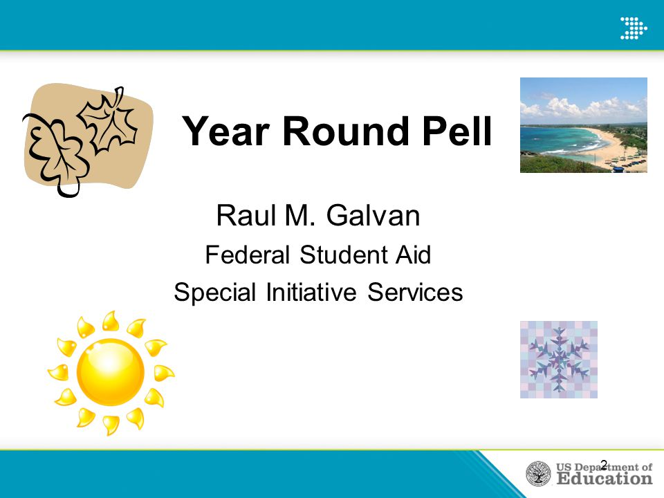 Year-Round Pell Grant Schools will continue to calculate the payment using scheduled award for award year –Not two scheduled awards Schools will be able to pay a student up to a maximum of 200% of the scheduled award for the award year 13