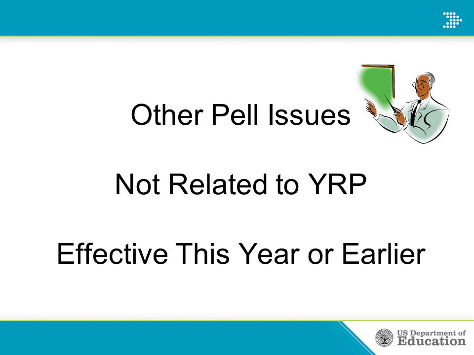 Other Pell Issues Not Related to YRP Effective This Year or Earlier