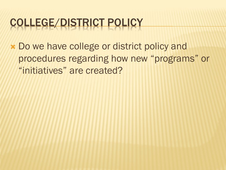 Do we have college or district policy and procedures regarding how new programs or initiatives are created