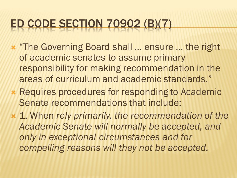 The Governing Board shall … ensure … the right of academic senates to assume primary responsibility for making recommendation in the areas of curriculum and academic standards.