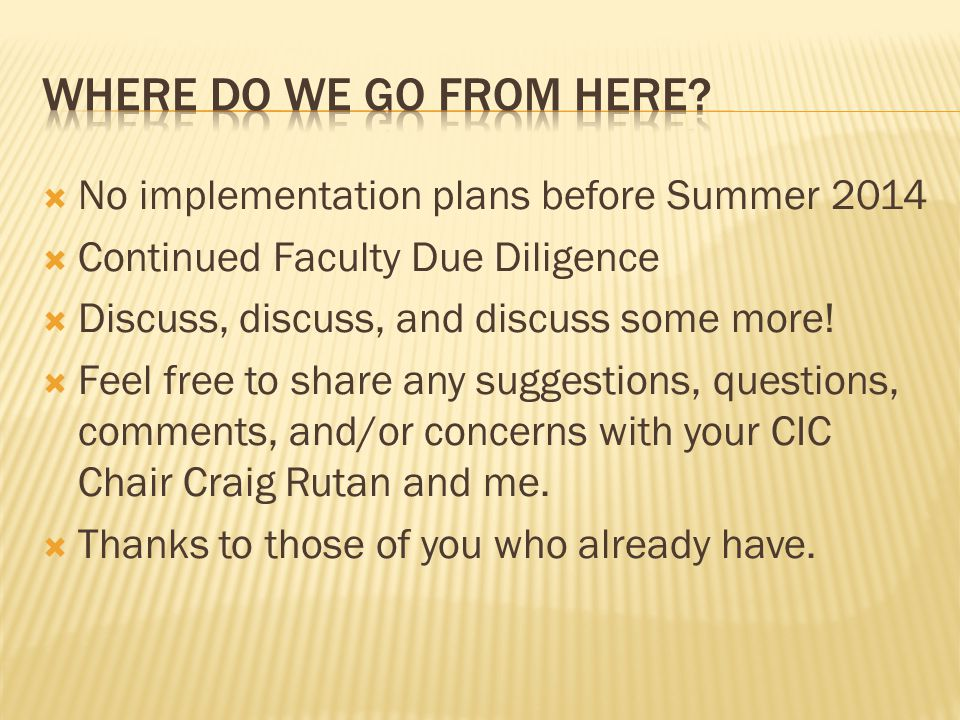No implementation plans before Summer 2014 Continued Faculty Due Diligence Discuss, discuss, and discuss some more.