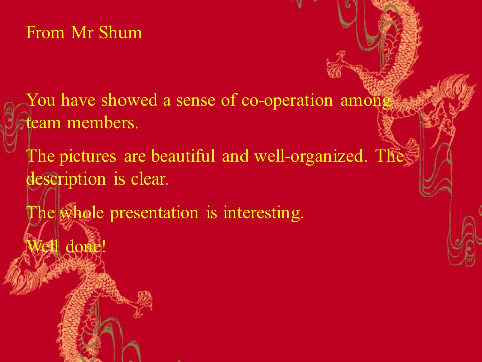 From Mr Shum You have showed a sense of co-operation among team members.
