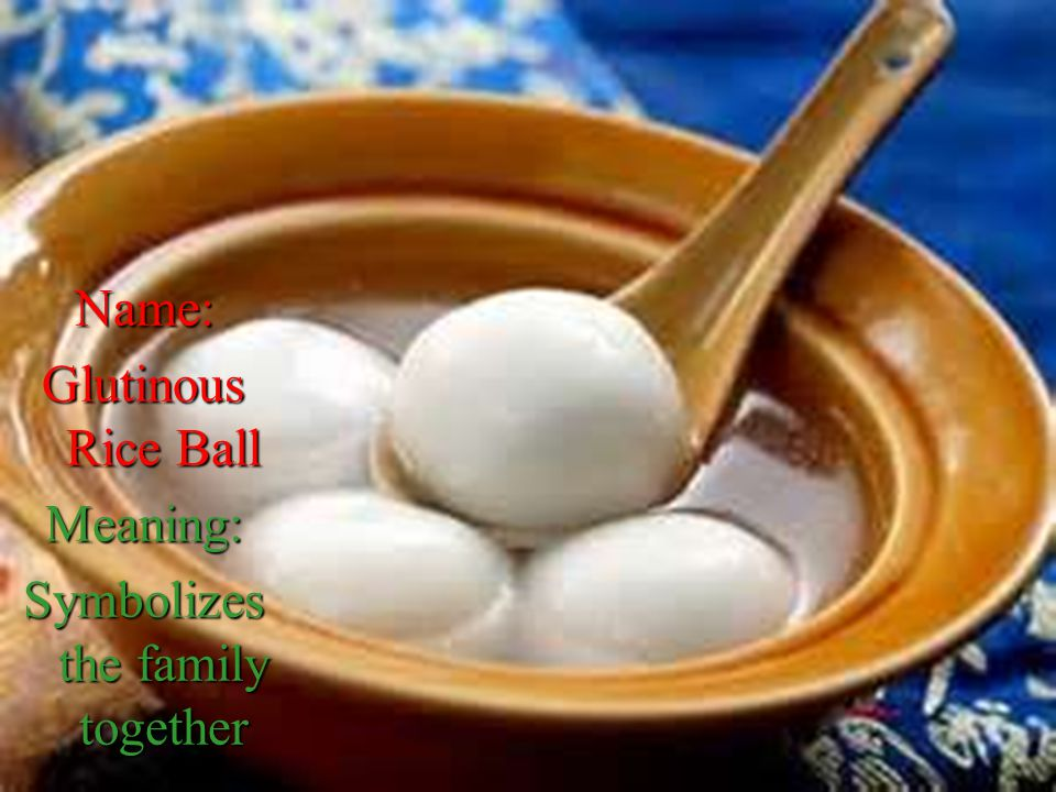 Name: Glutinous Rice Ball Meaning: Symbolizes the family together