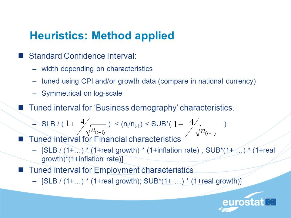 Heuristics: Method applied Standard Confidence Interval: –width depending on characteristics –tuned using CPI and/or growth data (compare in national