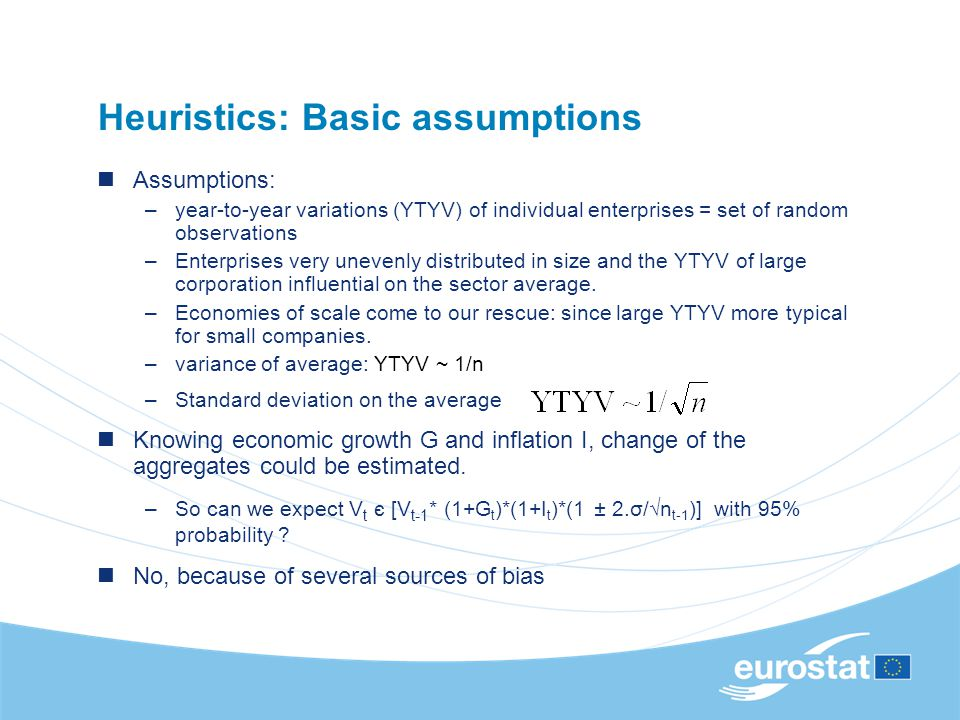 Heuristics: Basic assumptions Assumptions: –year-to-year variations (YTYV) of individual enterprises = set of random observations –Enterprises very unevenly distributed in size and the YTYV of large corporation influential on the sector average.