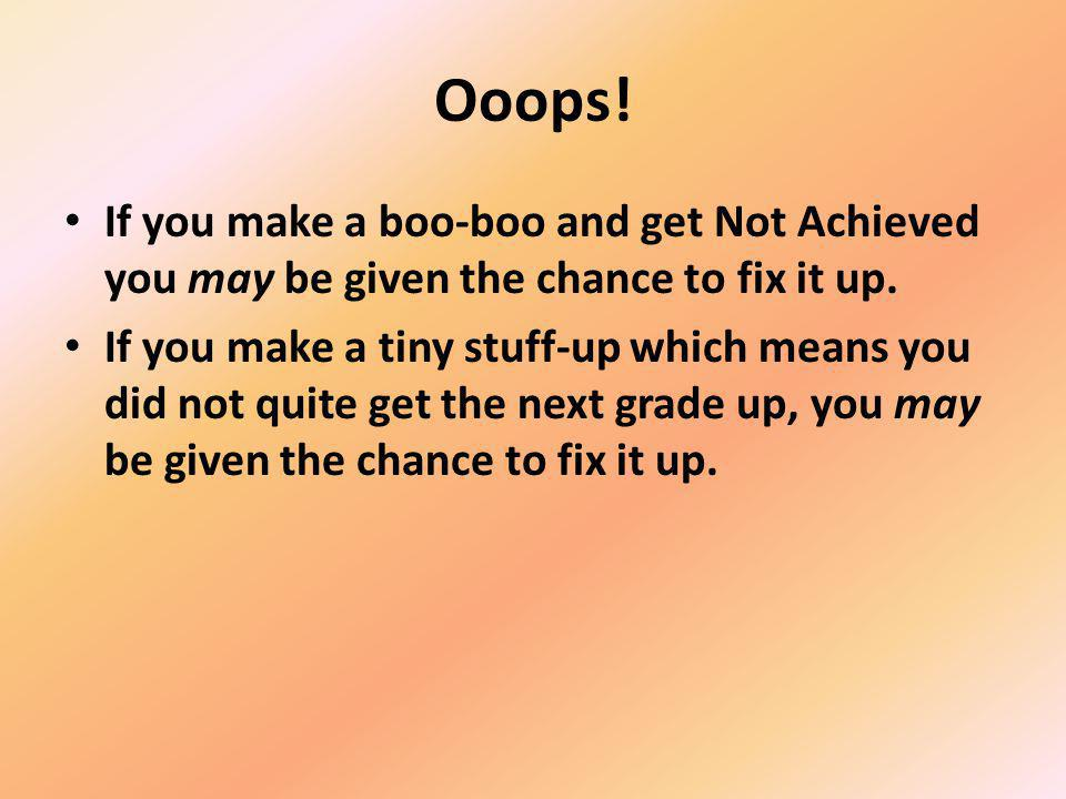 Ooops. If you make a boo-boo and get Not Achieved you may be given the chance to fix it up.