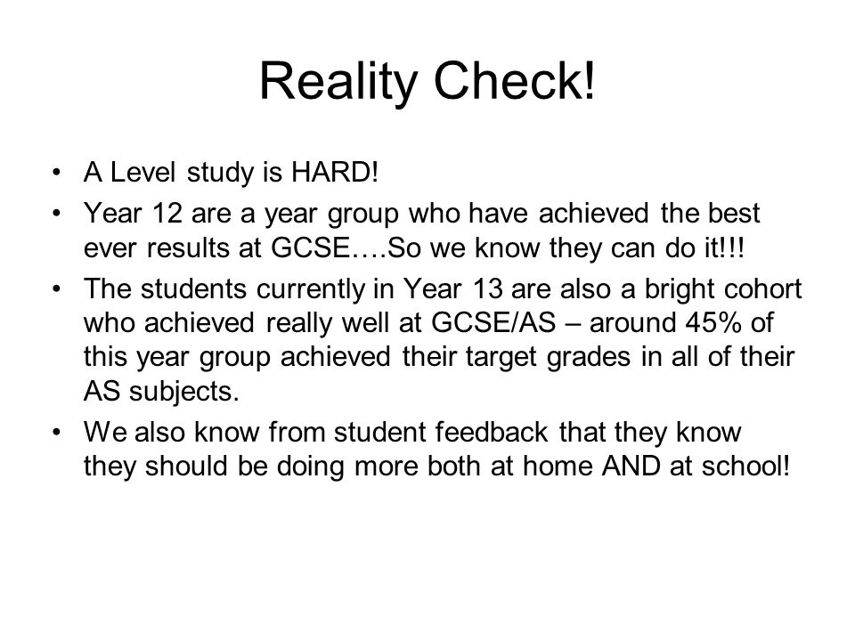 Reality Check. A Level study is HARD.