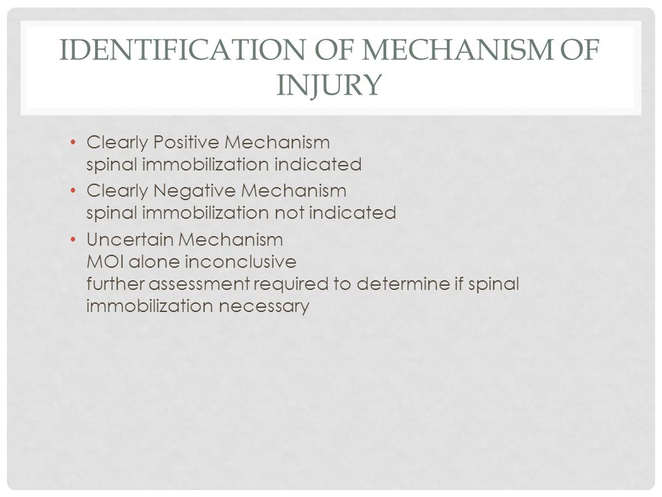IDENTIFICATION OF MECHANISM OF INJURY Clearly Positive Mechanism spinal immobilization indicated Clearly Negative Mechanism spinal immobilization not
