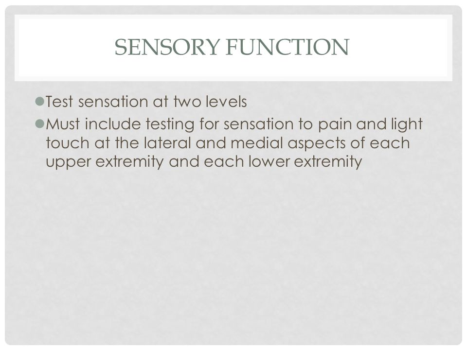 SENSORY FUNCTION lTest sensation at two levels lMust include testing for sensation to pain and light touch at the lateral and medial aspects of each u