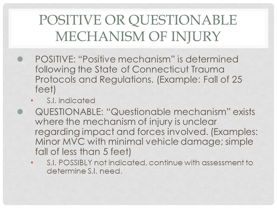 POSITIVE OR QUESTIONABLE MECHANISM OF INJURY lPOSITIVE: Positive mechanism is determined following the State of Connecticut Trauma Protocols and Regul