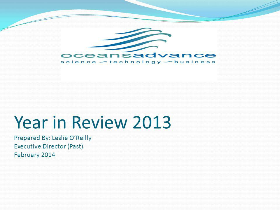 Year in Review 2013 Prepared By: Leslie OReilly Executive Director (Past) February 2014