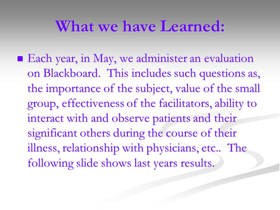 What we have Learned: Each year, in May, we administer an evaluation on Blackboard.