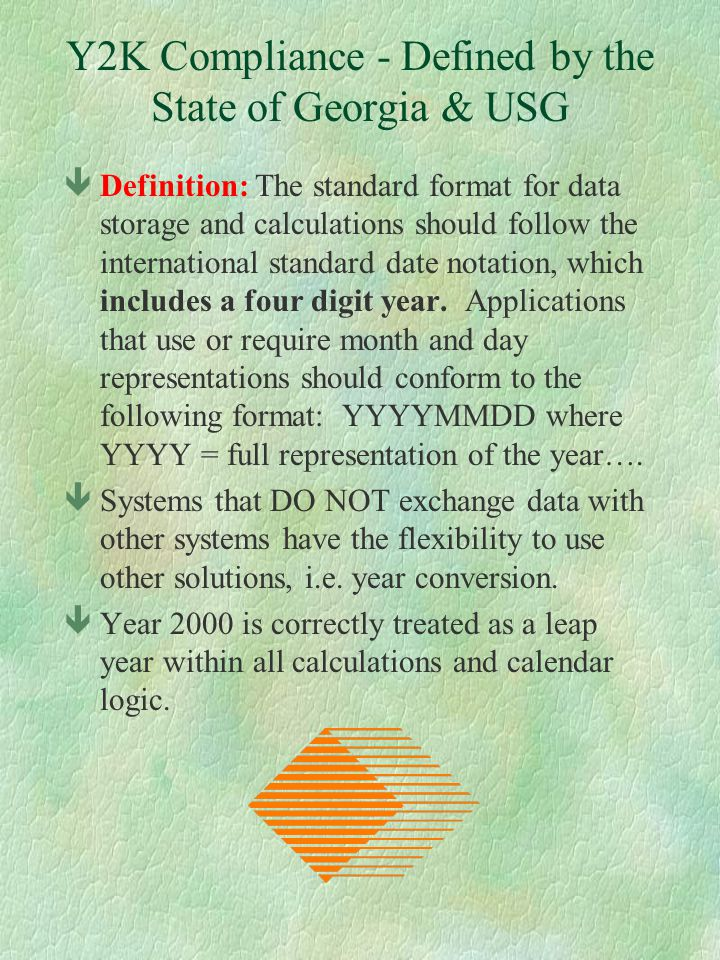 Y2K Compliance - Defined by the State of Georgia & USG êDefinition: The standard format for data storage and calculations should follow the internatio