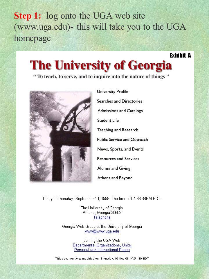 Step 1: log onto the UGA web site (www.uga.edu)- this will take you to the UGA homepage