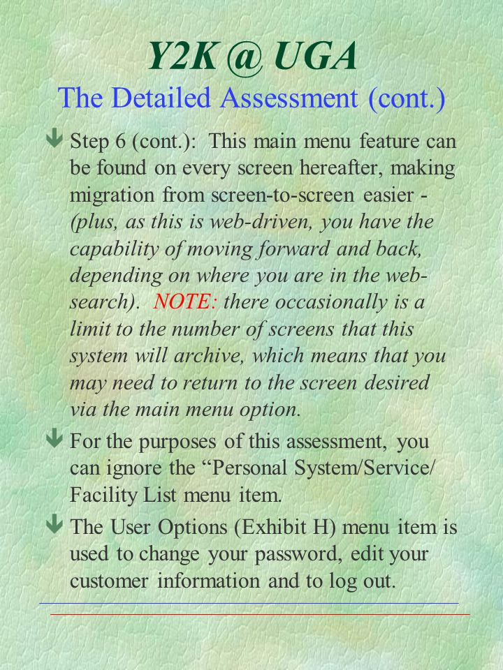 Y2K @ UGA The Detailed Assessment (cont.) êStep 6 (cont.): This main menu feature can be found on every screen hereafter, making migration from screen