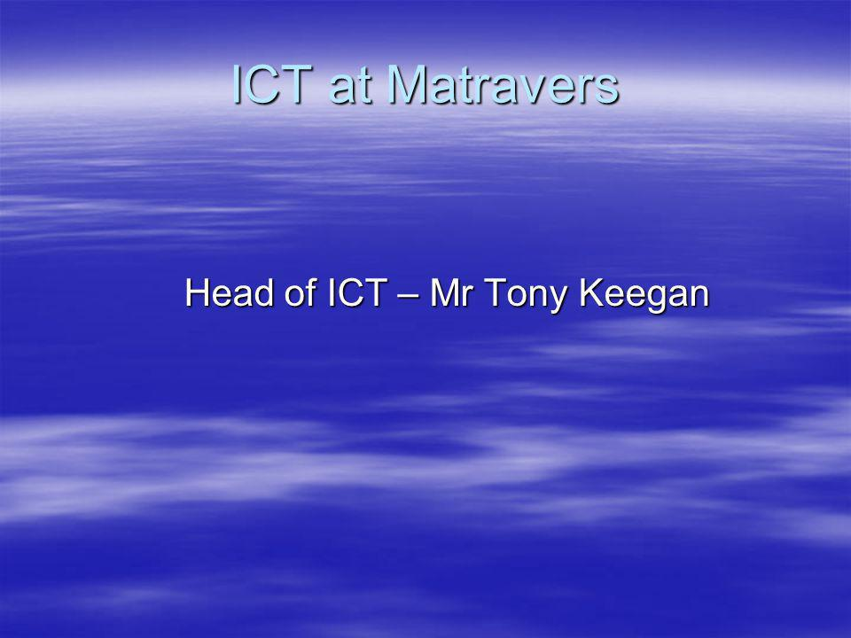 ICT at Matravers Head of ICT – Mr Tony Keegan Head of ICT – Mr Tony Keegan
