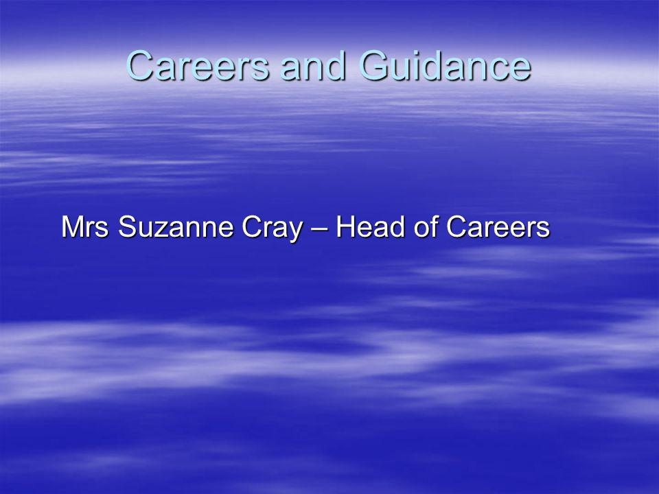 Careers and Guidance Mrs Suzanne Cray – Head of Careers Mrs Suzanne Cray – Head of Careers