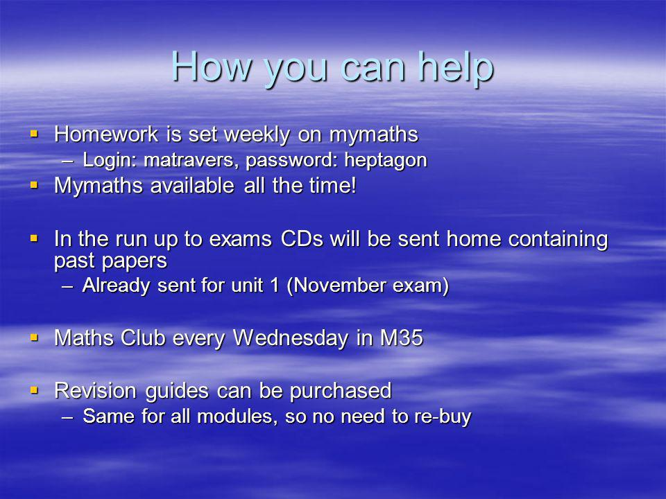 How you can help Homework is set weekly on mymaths Homework is set weekly on mymaths –Login: matravers, password: heptagon Mymaths available all the t