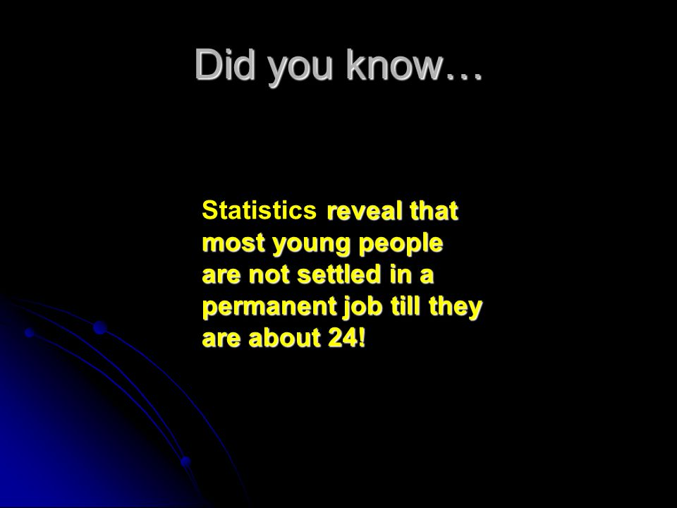 reveal that most young people are not settled in a permanent job till they are about 24.