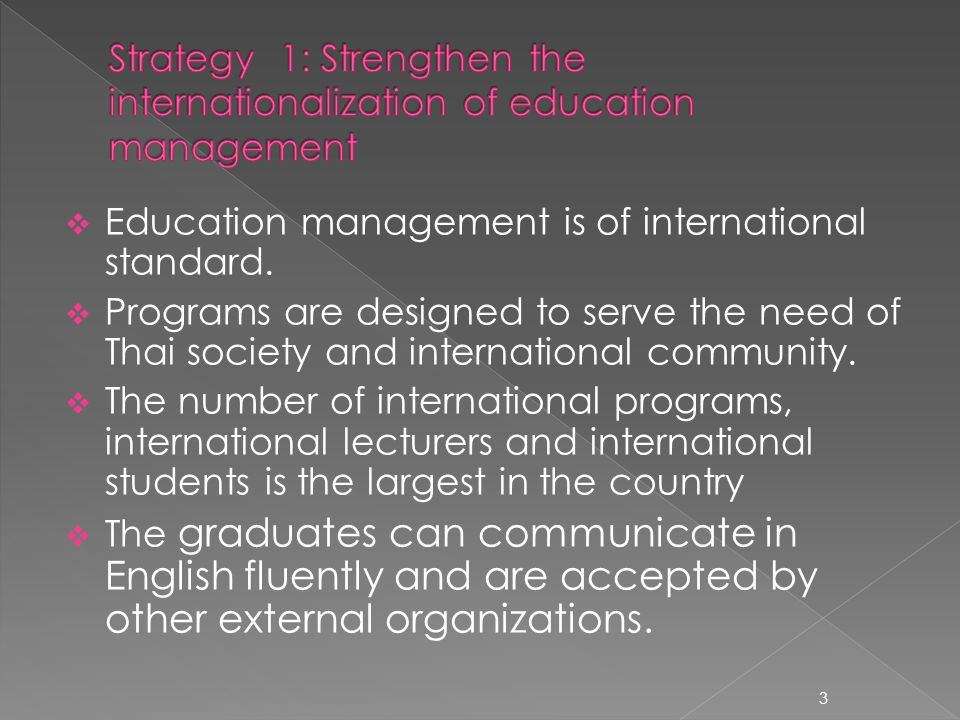 Education management is of international standard. Programs are designed to serve the need of Thai society and international community. The number of