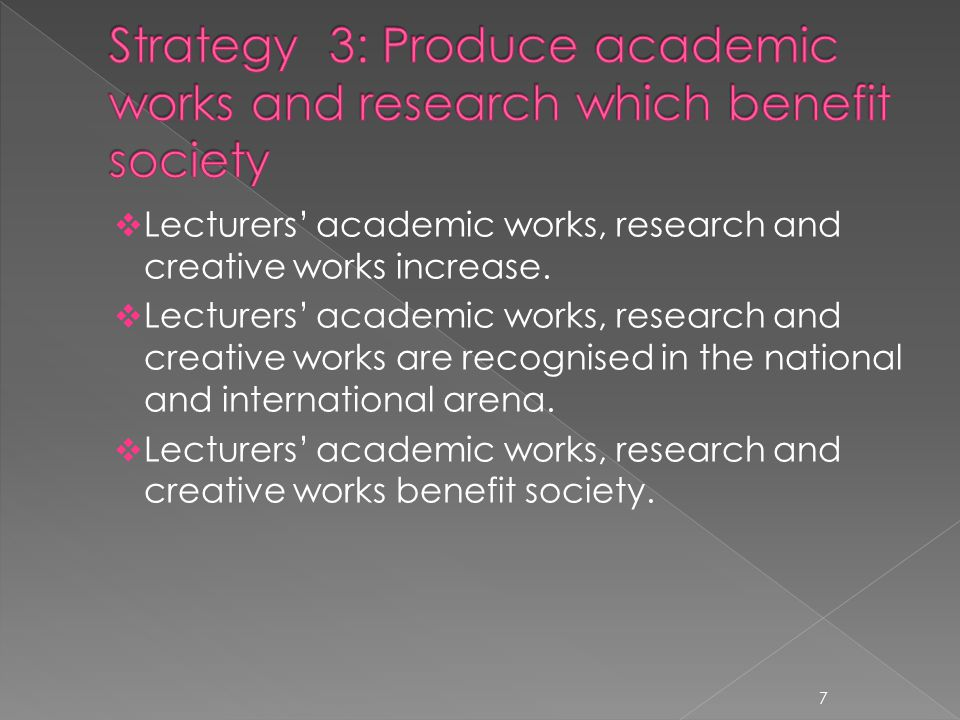 Lecturers academic works, research and creative works increase. Lecturers academic works, research and creative works are recognised in the national a
