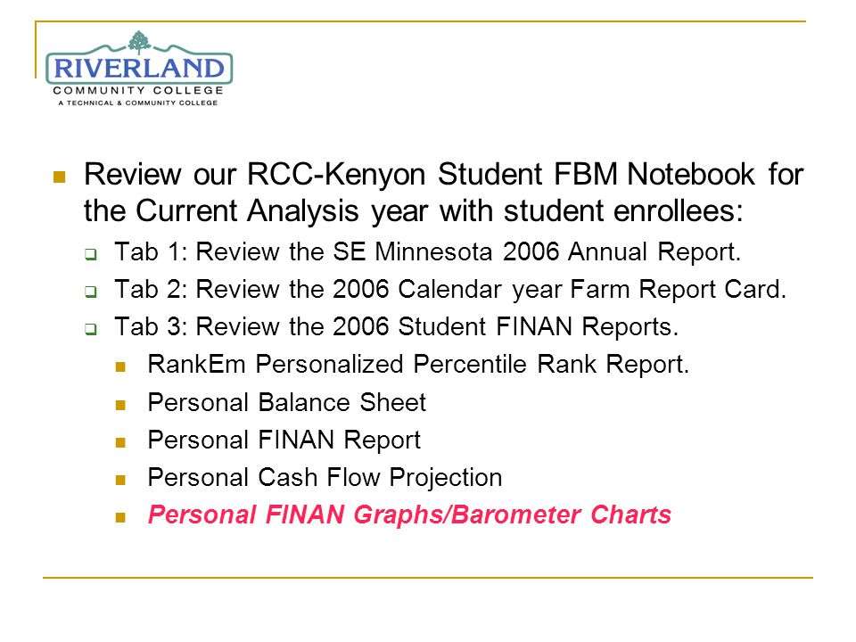 Review our RCC-Kenyon Student FBM Notebook for the Current Analysis year with student enrollees: Tab 1: Review the SE Minnesota 2006 Annual Report.