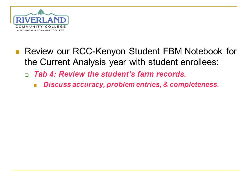 Review our RCC-Kenyon Student FBM Notebook for the Current Analysis year with student enrollees: Tab 4: Review the students farm records.